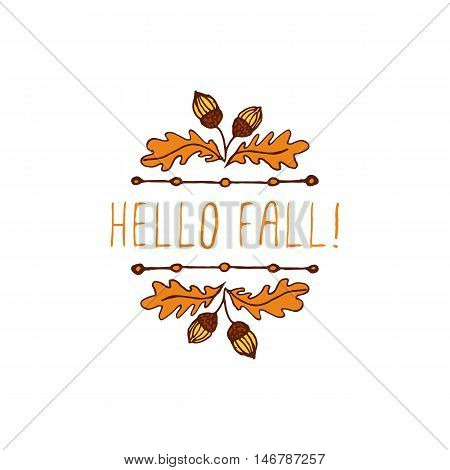 Hand-sketched typographic element with acorns and text on white background. Hello fall
