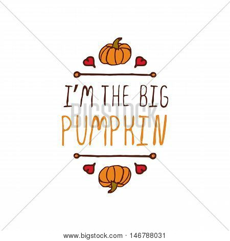 Hand-sketched typographic element with pumpkin, maple leaves and text on white background. I am the big pumpkin