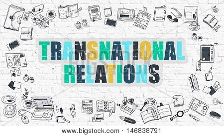 Transnational Relations. Transnational Relations Drawn on White Wall. Transnational Relations in Multicolor. Doodle Design.  Modern Style Illustration. Line Style Illustration. White Brick Wall.