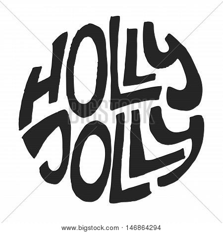Decorative Greeting Card with handdrawn lettering. Handwritten black phrase Holly Jolly in circle form isolated on white background. Trendy rough vector design element for xmas decorations and posters