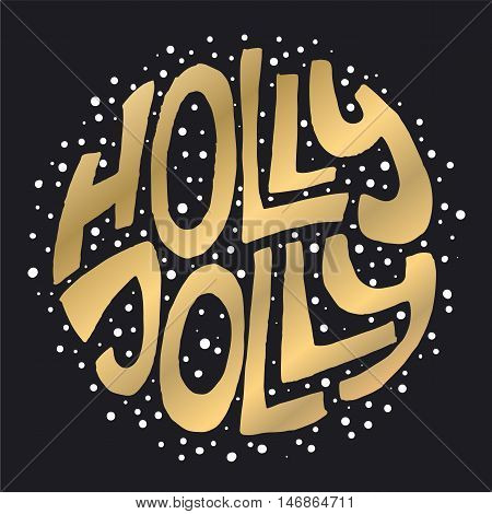 Decorative Greeting Card with handdrawn lettering. Handwritten gold phrase Holly Jolly with white dots isolated on black background. Trendy vector design element for xmas decorations and posters
