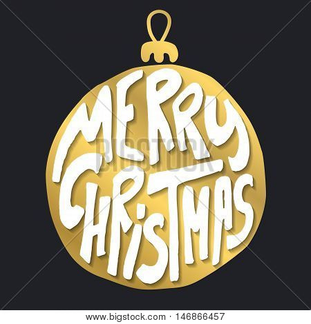 Decorative Greeting Card with handdrawn lettering. Handwritten white phrase Merry Christmas in gold xmas ball isolated on black background. Trendy vector design for xmas decor and posters