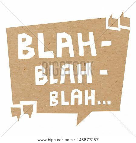 Speech bubble cut out of craft paper or cardboard with quotation marks and words Blah blah blah. EPS 10 vector carton