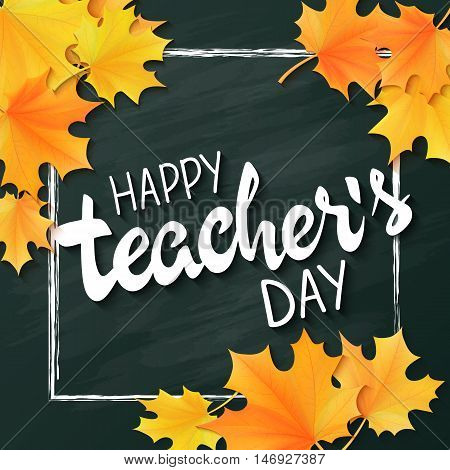 vector hand drawn teachers day lettering greeting phrase - happy teachers day - with leaves and frame on blackboard background.
