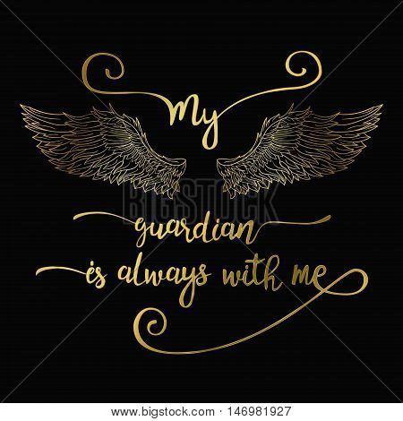 Lettering hand drawn quote with doodle line angel wings. Calligraphy golden inspirational quote. My guardian is always with me.