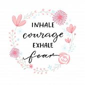 Inhale Courage Exhale Fear. Inspiration Support Saying, Motivational Quote. Modern Calligraphy In Fl poster