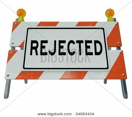 A road blockade or barrier with the word Rejected, communicated a negative message of denial, refusal or being turned down for something you wanted