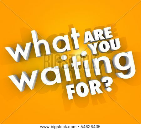 What Are You Waiting For 3d Words Why Hesitate Question