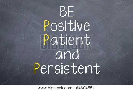 Be Patient Positive and Persistent