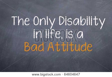 Only Disability is a Bad Attitude