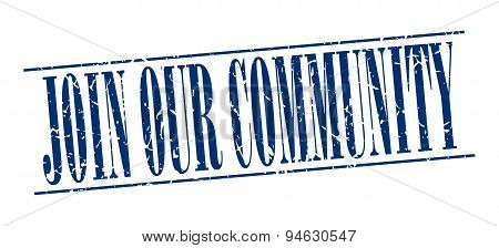 Join Our Community Blue Grunge Vintage Stamp Isolated On White Background