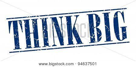 Think Big Blue Grunge Vintage Stamp Isolated On White Background