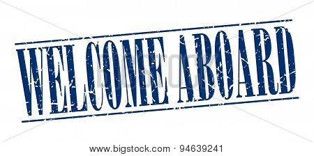 Welcome Aboard Blue Grunge Vintage Stamp Isolated On White Background