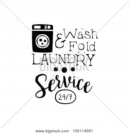 Black And White Sign For The Laundry And Dry Cleaning Service With Washing Machine Silhouette. Vector Clothes Washing Service Template Logo With Calligraphic Text, Wash And Fold Stamp Collection.