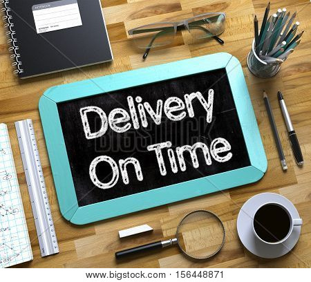 Delivery On Time Handwritten on Mint Chalkboard. Top View Composition with Small Chalkboard on Working Table with Office Supplies Around. Delivery On Time Concept on Small Chalkboard. 3d Rendering.