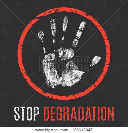 Conceptual vector illustration. Social problems of humanity. Stop degradation sign.