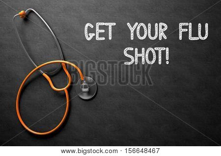 Medical Concept: Black Chalkboard with Get Your Flu Shot. Medical Concept: Get Your Flu Shot -  Black Chalkboard with Hand Drawn Text and Orange Stethoscope. Top View. 3D Rendering.