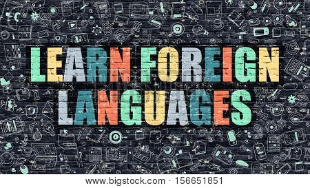 Learn Foreign Languages - Multicolor Concept on Dark Brick Wall Background with Doodle Icons Around. Illustration with Elements of Doodle Style. Learn Foreign Languages on Dark Wall.