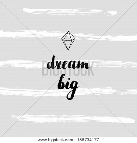 Vector hand drawn poster design. Dream big motivational quote. Modern calligraphy, crystal. Brush strokes.