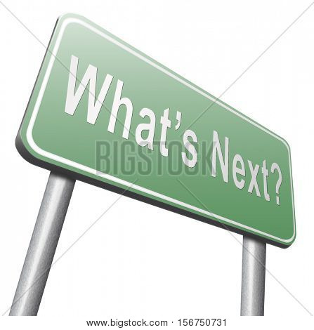 what is next step or move whatâ??s now. Following moves or plans, planning your goals, plan ahead for the future, road sign, billboard. 3D illustration, isolated, on white