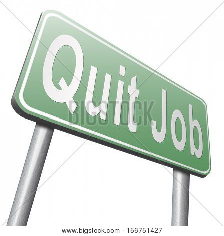 Quit job resigning from work and getting unemployed, road sign billboard. 3D illustration, isolated, on white
