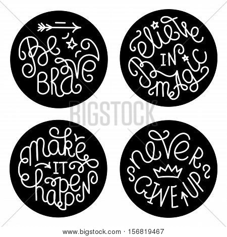 Set of handwritten inspirational quotes. Make it happen. Be brave. Never give up. Believe in magic. White lettering phrases in black circles