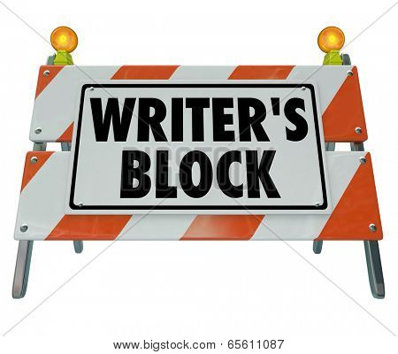 Writer's Block words barricade road construction sign progress writing novel, article essay