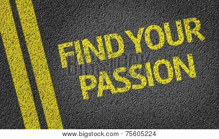 Find your Passion written on the road