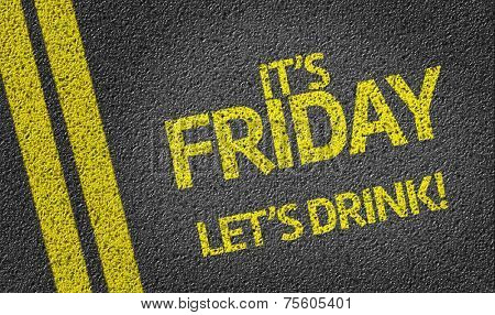 It's Friday, Let's Drink! written on the road