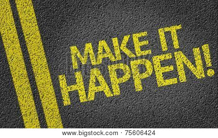 Make It Happen! written on the road