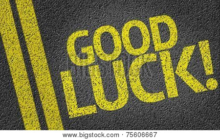 Good Luck! written on the road