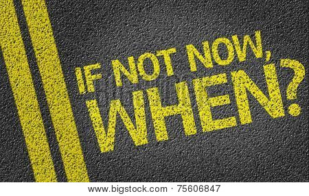 If not Now, When? written on the road