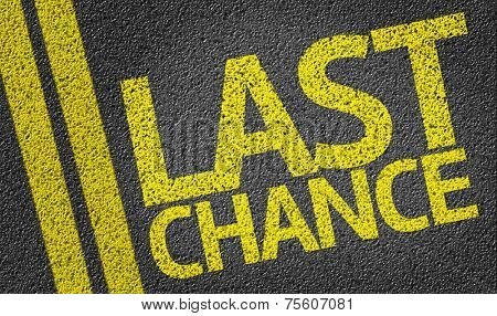 Last Chance written on the road