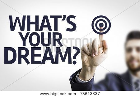 Business man pointing the text: What's your Dream?