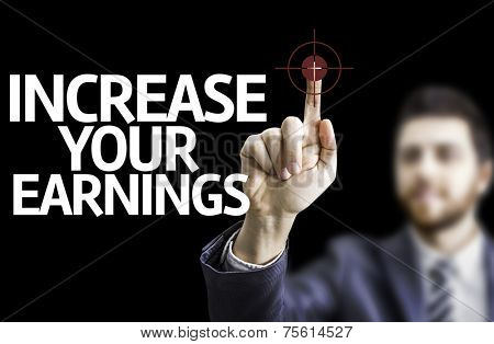Business man pointing to black board with text: Increase Your Earnings