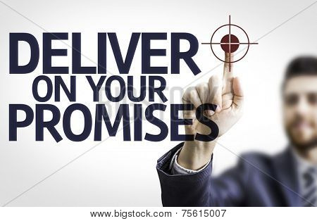 Business man pointing to transparent board with text: Deliver on your Promises