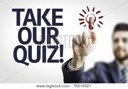 Business man pointing to transparent board with text: Take Our Quiz