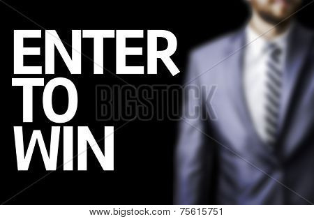 Enter to Win written on a board with a business man on background