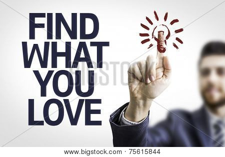 Business man pointing to transparent board with text: Find What You Love