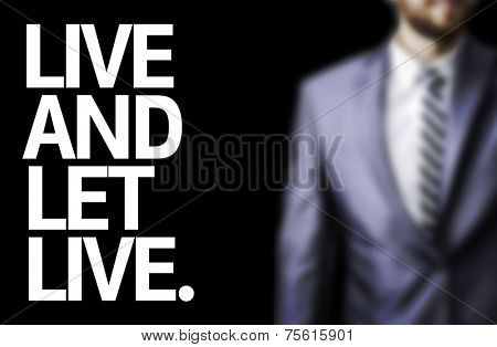Live And Let Live written on a board with a business man on background