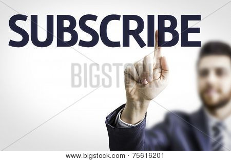 Business man pointing to transparent board with text: Subscribe