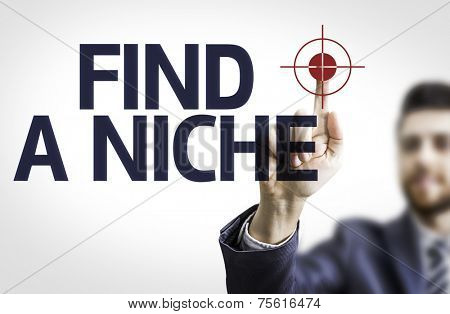 Business man pointing to transparent board with text: Find A Niche