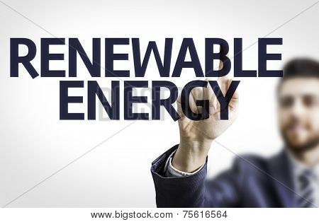 Business man pointing to transparent board with text: Renewable Energy