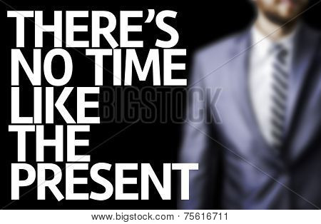 There's no Time Like the Present written on a board with a business man on background