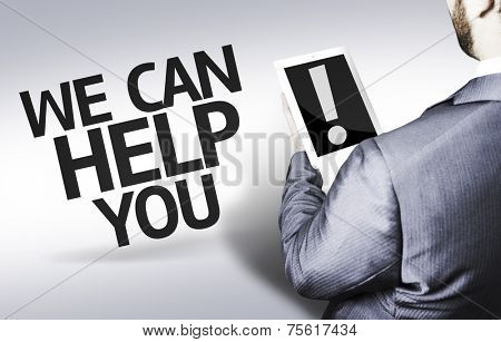 Business man with the text We Can Help You! in a concept image