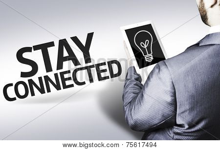 Business man with the text Stay Connected in a concept image