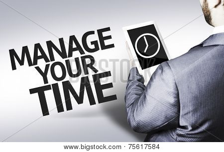 Business man with the text Manage your Time in a concept image