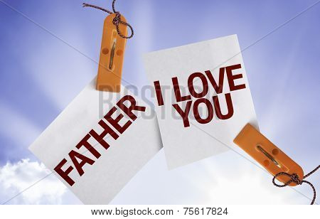Father I Love You on Paper Note on sky background