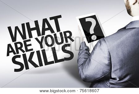 Business man with the text What are your Skills? in a concept image