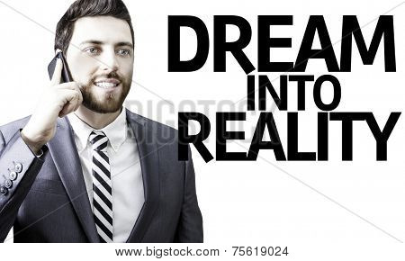 Business man with the text Dream Into Reality in a concept image